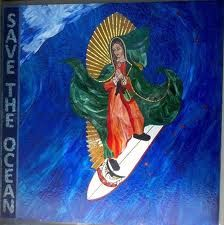 Our Lady of Guadalupe~surf's up!