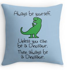 Always be yourself unless you can be a dinosaur(Two sides)Pillow Cases  for12x12 14x14 16x16 18x18 20x20 24x24 inch #Affiliate