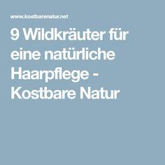 9 Wildkräuter für eine natürliche Haarpflege - Kostbare Natur