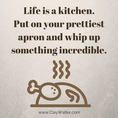 Life is a kitchen #quote