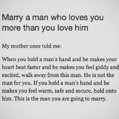 Marry a man who loves you more than you love him.