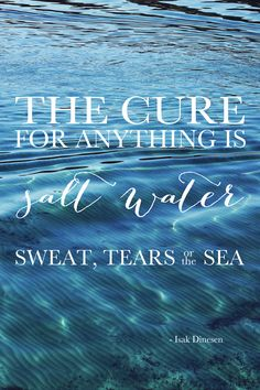 the cure for anything is salt water: sweat, tears or the sea; photo by Natalie Barnes