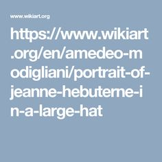 https://www.wikiart.org/en/amedeo-modigliani/portrait-of-jeanne-hebuterne-in-a-large-hat