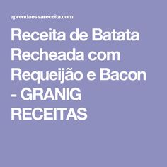 Receita de Batata Recheada com Requeijão e Bacon - GRANIG RECEITAS