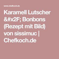 Karamell Lutscher / Bonbons (Rezept mit Bild) von sissimuc   Chefkoch.de