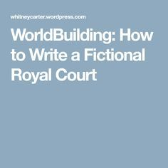 WorldBuilding: How to Write a Fictional Royal Court