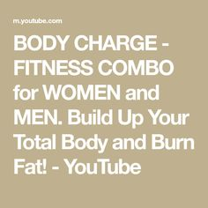 BODY CHARGE - FITNESS COMBO for WOMEN and MEN. Build Up Your Total Body and Burn Fat! - YouTube Strength Workout, Workout For Beginners, Total Body, How To Stay Healthy, Fat Burning, Fit Women, Burns, Exercise, Fitness