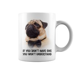 IF YOU DONT HAVE ONE YOU WONT UNDERSTAND- PUG DOG MEMES MUG.