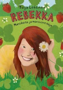 Tuija Lehtinen: Rebekka -mansikoita ja morsiusneitoja