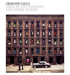 THE PHOTOGRAPHER - Ormond Gigli's Girls in the Windows and Other Stories. Get it signed Saturday, December 7 at Bergdorf Goodman