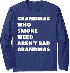 Amazon.com: Grandmas Who Smoke Weed Are Not Bad Grandmas Stoner Long Sleeve T-Shirt : Clothing, Shoes & Jewelry Bad Grandma, Smoke Weed, Edgy Outfits, Graphic Sweatshirt, T Shirt, Fashion Brands, Amazon, Sweatshirts, Sweatshirt