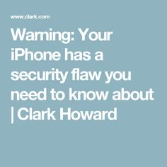 Warning: Your iPhone has a security flaw you need to know about | Clark Howard