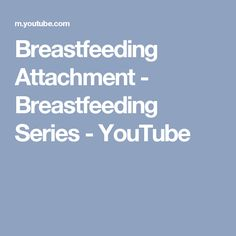 Breastfeeding Attachment - Breastfeeding Series - YouTube
