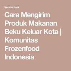 Cara Mengirim Produk Makanan Beku Keluar Kota | Komunitas Frozenfood Indonesia