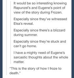 CAN WE HAVE A STANDALONE MOVIE WHERE FROZEN IS PLAYING AND WE HEAR EUGENE'S COMMENTS