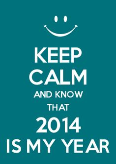 KEEP CALM AND KNOW THAT 2014 IS MY YEAR  www.debbieventriello.nerium.com