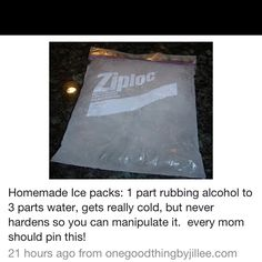 Homemade ice bag--This is AWESOME! I made two for Ian today, so that he could ice his arm after baseball. I used a cup of alcohol and 3 cups of water in a quart sized zip bag. Definitely a must for all my Momma friends with kids!