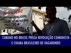Cubano no Brasil prega revolução comunista e chama brasileiro de vagabun...