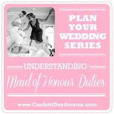 Wedding Planning Series - Maid of Honour Duties