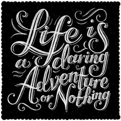 Life is a Daring Adventure | Chalkboard style hand lettering… | Flickr - Photo Sharing!