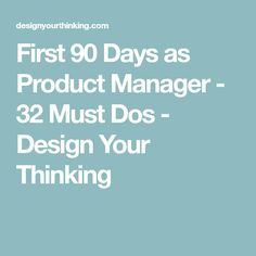First 90 Days as Product Manager - 32 Must Dos - Design Your Thinking