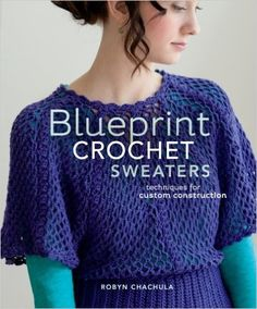 Blueprint Crochet Sweaters: Techniques for Custom Construction: Robyn Chachula, Chachula Robyn: 9781596688285: Amazon.com: Books