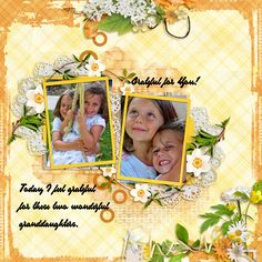 Today I feel grateful for these two wonderful granddaughters.  for this layout, I used a beautiful collection from Seatrout Scraps called IT MIGHT AS WELL BE SPRING found here: http://store.gingerscraps.net/sts_imawbs_db.html coupled with a template from her March Malarkey Grab bag template set 4 found here: http://store.gingerscraps.net/March-Malarky-4-Template-Grab-Bag.html