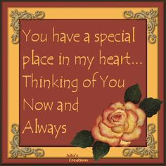 Thinking of you! Julia's Creations: You have a special place in my heart