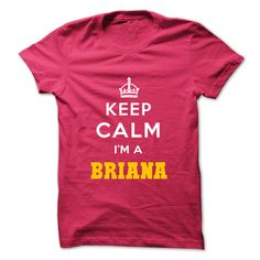 Keep Calm . Im A BRIANA T Shirt, Hoodie, Sweatshirt
