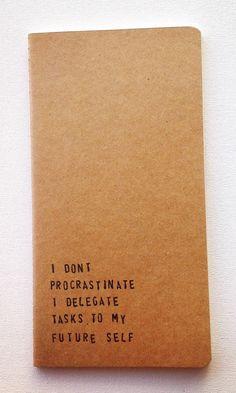 "stuffguyswant: "" I Don't Procrastinate… """