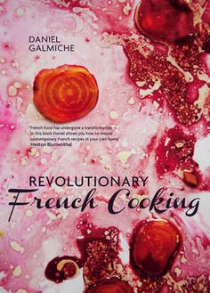 Revolutionary French Cooking by Daniel Galmiche : The Good Life France