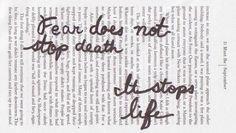 """""""fear does not stop death, it stops life.""""  Fear Not!"""