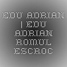 EDU ADRIAN | EDU ADRIAN ROMUL ESCROC
