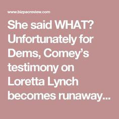 She said WHAT? Unfortunately for Dems, Comey's testimony on Loretta Lynch becomes runaway story   Conservative News Today