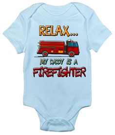 Relax...My Daddy Is a Firefighter One-piece Baby Bodysuit