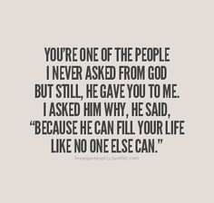 Love Quotes Pics • You're one of the people I never asked from God,... (love,love quotes,love sayings,sayings,quotations,quotes,sweet,sweet quotes,life,true love)