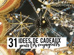 My Travel Background : 31 idées de cadeaux de Noël pour les Voyageurs Blog Voyage, Travel Gifts, France Vacations, Wayfarer, Gift Ideas, Tips