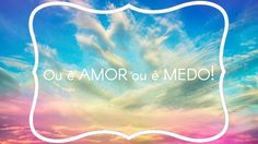 Ou é Amor ou é Medo! Blog, Weather, Happy, Articles, Fair Grounds