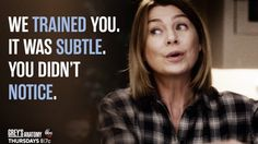"""We trained you. It was subtle. You didn't notice."" Meredith Grey, Grey's Anatomy quotes"