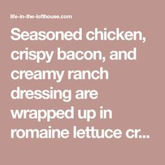 Seasoned chicken, crispy bacon, and creamy ranch dressing are wrapped up in romaine lettuce creating these Chicken Bacon Ranch Lettuce Wraps. Spinach Tortilla Wraps, Chicken Bacon Ranch, Lettuce Wraps, Chicken Seasoning, Ranch Dressing, Food And Drink, Lunch, Dinner, Recipes