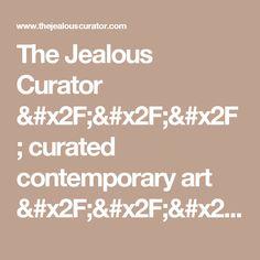 The Jealous Curator /// curated contemporary art  /// alison moritsugu