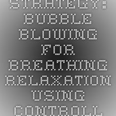 Strategy: Bubble Blowing for Breathing - Relaxation using controlled breathing.pdf
