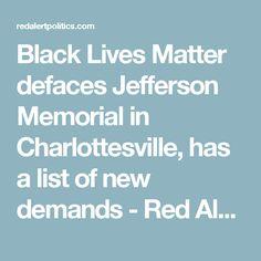 Black Lives Matter defaces Jefferson Memorial in Charlottesville, has a list of new demands - Red Alert Politics