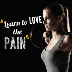 Learn to love the Pain. #exercise #workout #fitness