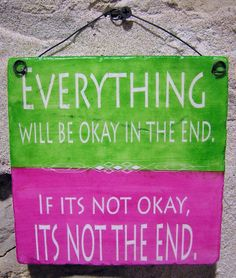 Everything Will be Ok in the End, If it's not OK it's not the End