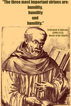 "St. Bernard - ""Three most important virtues...humility, humility, and humility."" - Quote/s of the Day - 20 August ~ AnaStpaul"
