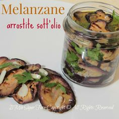Melanzane arrostite sott'olio blog il mio saper fare Preserve Fresh Herbs, Pickled Garlic, Roast Eggplant, Romanian Food, Eggplant Recipes, Sugar Free Recipes, Canning Recipes, Food Illustrations, Fruits And Veggies