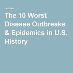The 10 Worst Disease Outbreaks & Epidemics in U.S. History