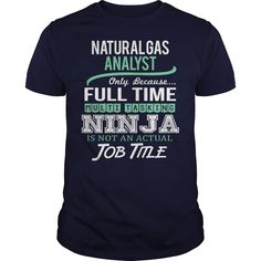 Awesome Tee For ▼ Natural Gas Analyst***How to ? 1. Select color 2. Click the ADD TO CART button 3. Select your Preferred Size Quantity and Color 4. CHECKOUT! If you want more awesome tees, you can use the SEARCH BOX and find your favorite !!Natural Gas Analyst