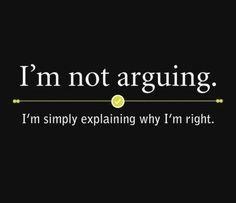 Não estou argumentando. Estou simplesmente explicando porque estou certo.